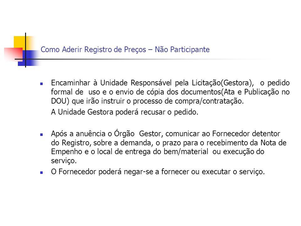 Como Aderir Registro de Preços – Não Participante Encaminhar à Unidade Responsável pela Licitação(Gestora), o pedido formal de uso e o envio de cópia