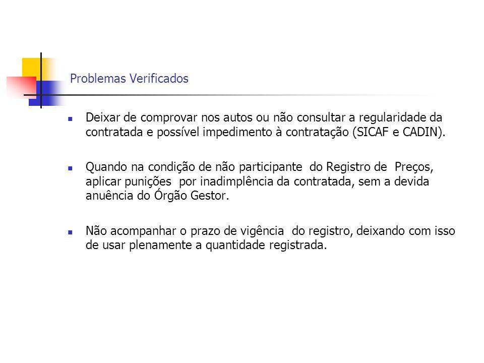 Problemas Verificados Deixar de comprovar nos autos ou não consultar a regularidade da contratada e possível impedimento à contratação (SICAF e CADIN)