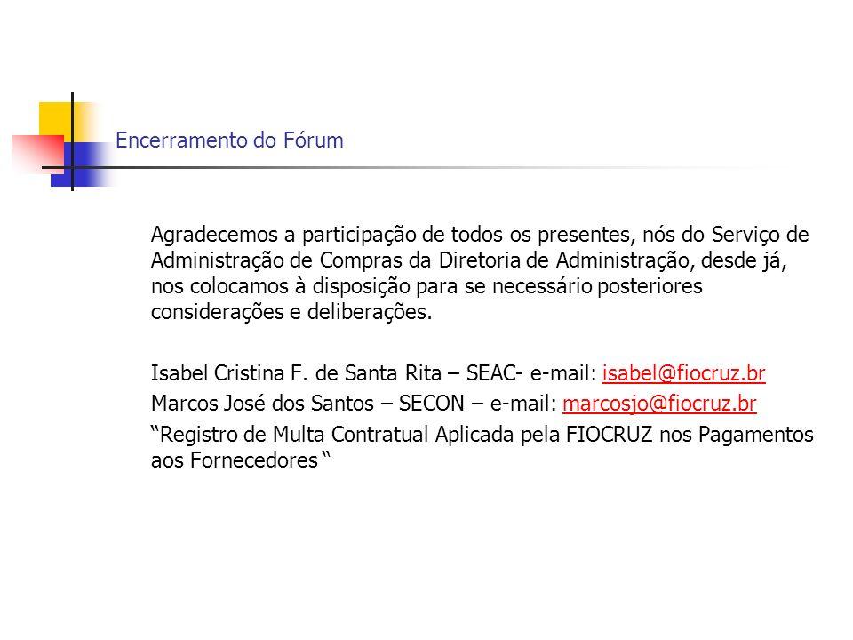 Encerramento do Fórum Agradecemos a participação de todos os presentes, nós do Serviço de Administração de Compras da Diretoria de Administração, desd
