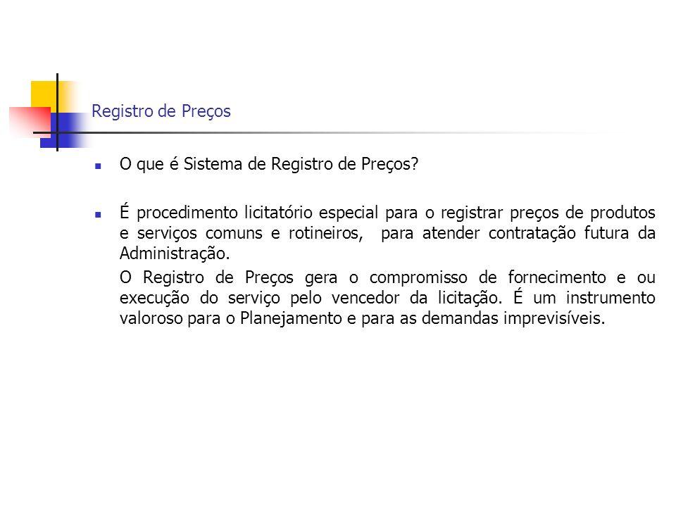 Registro de Preços O que é Sistema de Registro de Preços? É procedimento licitatório especial para o registrar preços de produtos e serviços comuns e