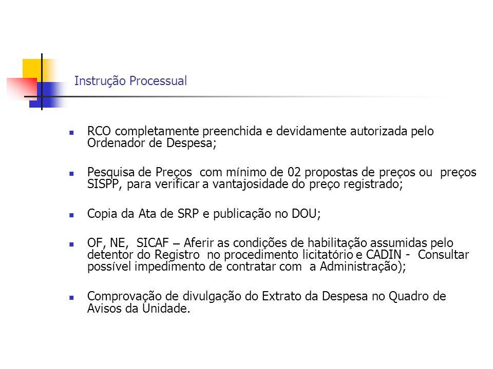 Instrução Processual RCO completamente preenchida e devidamente autorizada pelo Ordenador de Despesa; Pesquisa de Pre ç os com m í nimo de 02 proposta