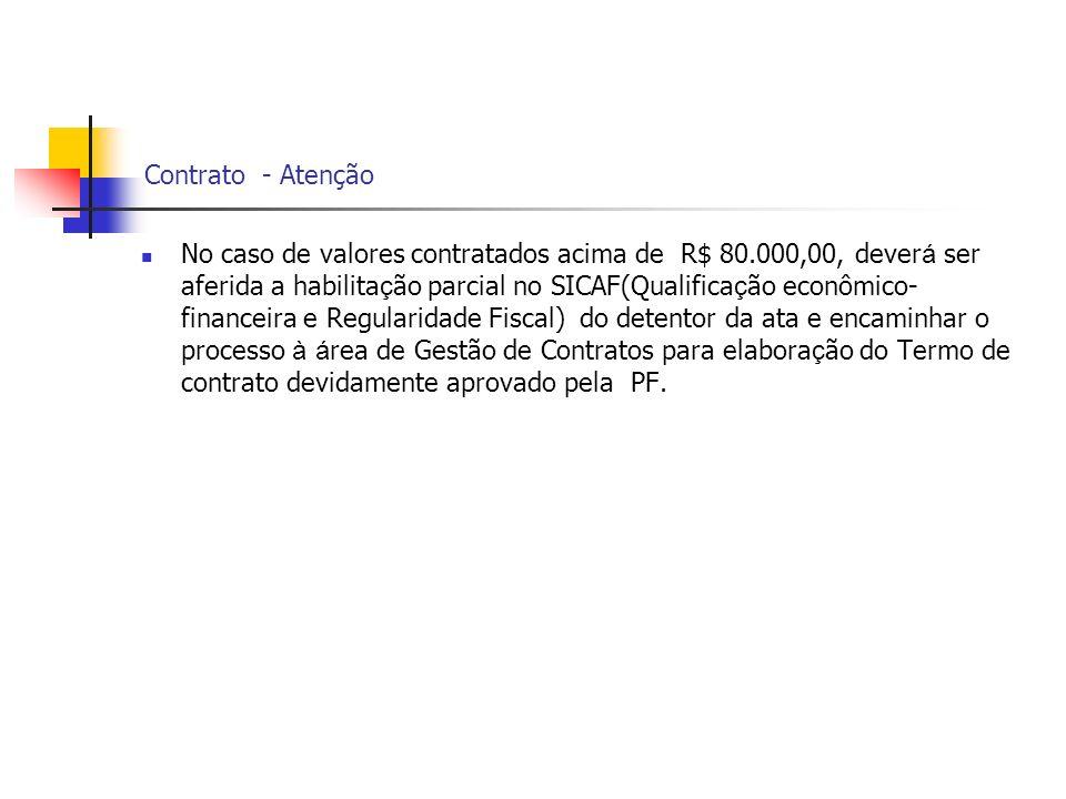 Contrato - Atenção No caso de valores contratados acima de R$ 80.000,00, dever á ser aferida a habilita ç ão parcial no SICAF(Qualifica ç ão econômico