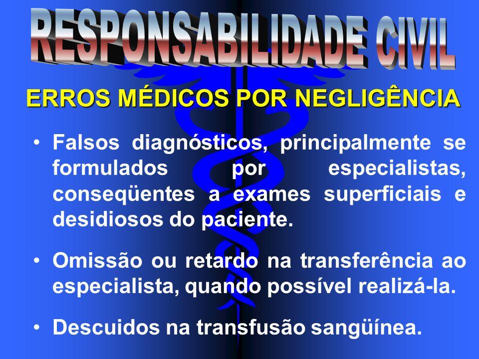 Falsos diagnósticos, principalmente se formulados por especialistas, conseqüentes a exames superficiais e desidiosos do paciente. Omissão ou retardo n