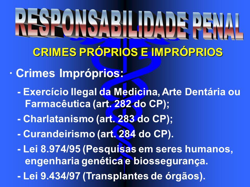 CRIMES PRÓPRIOS E IMPRÓPRIOS · Crimes Impróprios: - Exercício Ilegal da Medicina, Arte Dentária ou Farmacêutica (art. 282 do CP); - Charlatanismo (art