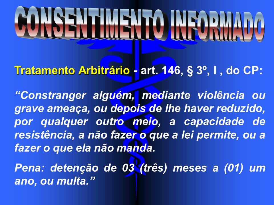 Tratamento Arbitrário Tratamento Arbitrário - art. 146, § 3º, I, do CP: Constranger alguém, mediante violência ou grave ameaça, ou depois de lhe haver