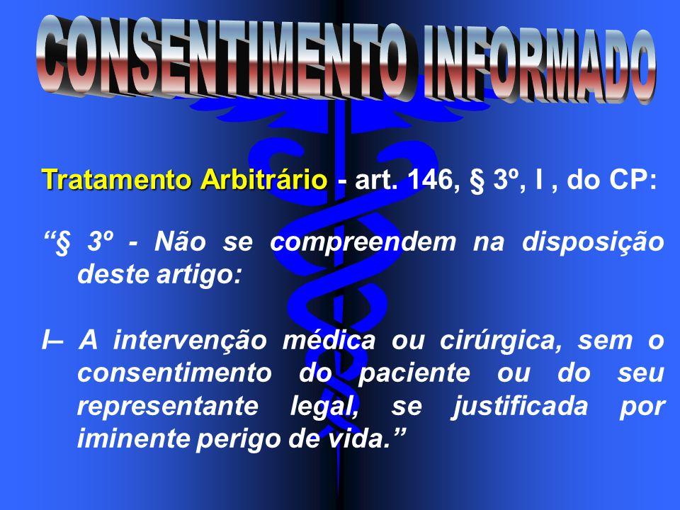 Tratamento Arbitrário Tratamento Arbitrário - art. 146, § 3º, I, do CP: § 3º - Não se compreendem na disposição deste artigo: I– A intervenção médica