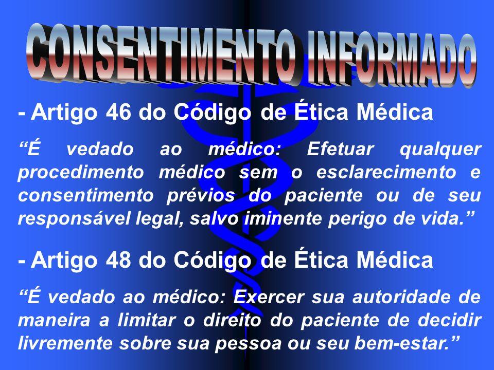 - Artigo 46 do Código de Ética Médica É vedado ao médico: Efetuar qualquer procedimento médico sem o esclarecimento e consentimento prévios do pacient