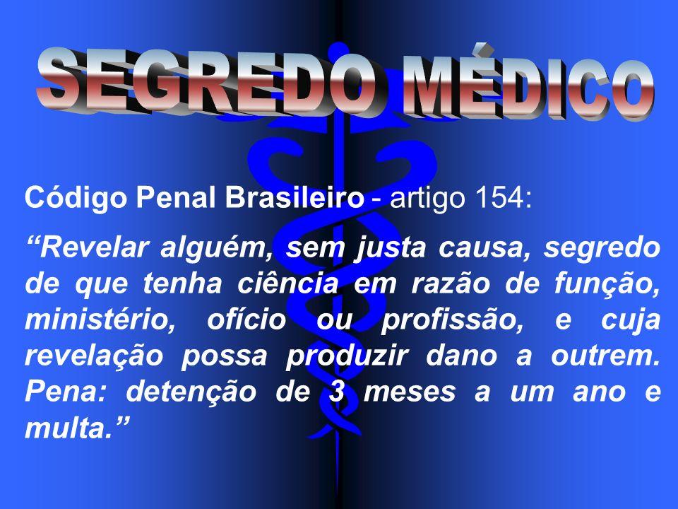 Código Penal Brasileiro - artigo 154: Revelar alguém, sem justa causa, segredo de que tenha ciência em razão de função, ministério, ofício ou profissã