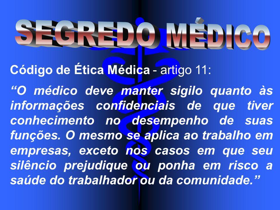 Código de Ética Médica - artigo 11: O médico deve manter sigilo quanto às informações confidenciais de que tiver conhecimento no desempenho de suas fu