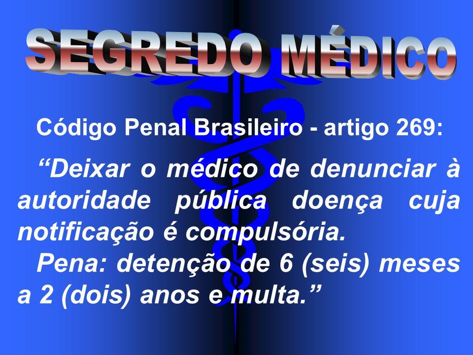 Código Penal Brasileiro - artigo 269: Deixar o médico de denunciar à autoridade pública doença cuja notificação é compulsória. Pena: detenção de 6 (se