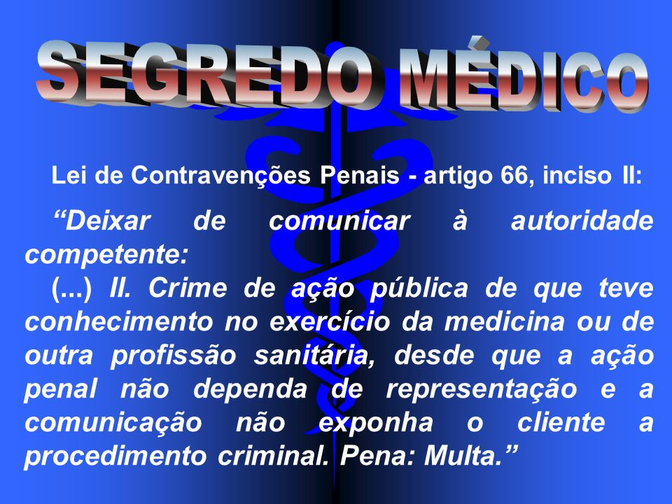 Lei de Contravenções Penais - artigo 66, inciso II: Deixar de comunicar à autoridade competente: (...) II. Crime de ação pública de que teve conhecime