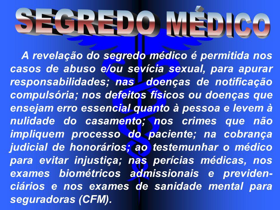 A revelação do segredo médico é permitida nos casos de abuso e/ou sevícia sexual, para apurar responsabilidades; nas doenças de notificação compulsóri