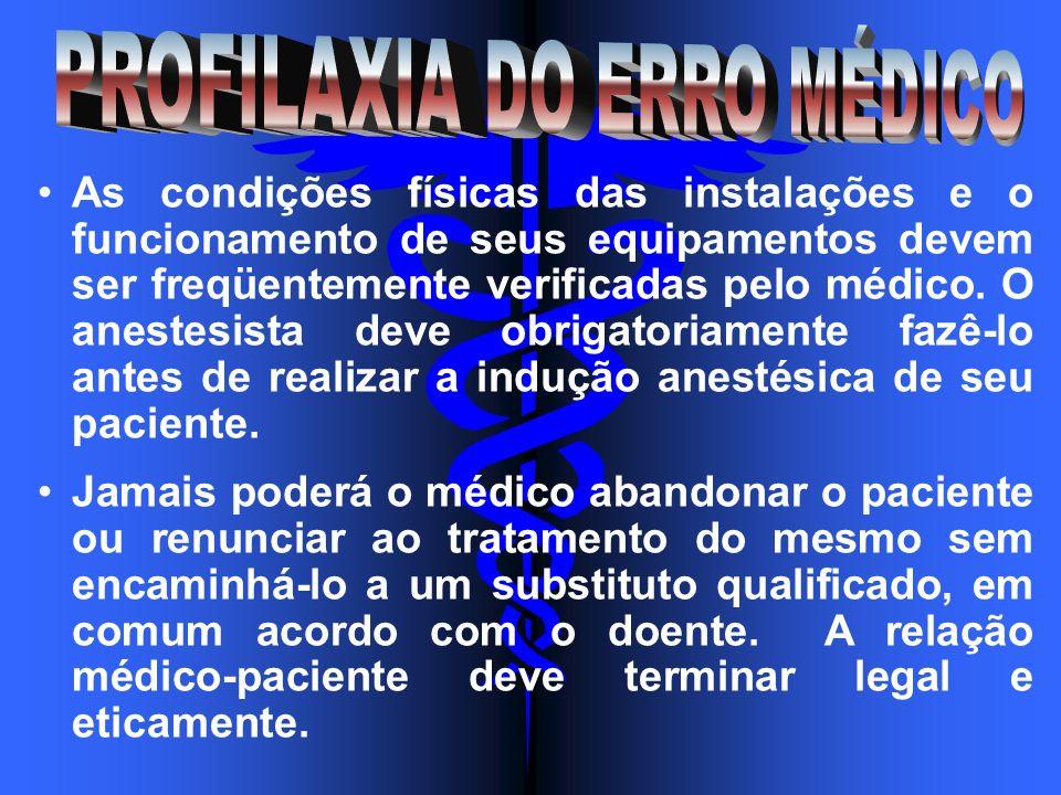 As condições físicas das instalações e o funcionamento de seus equipamentos devem ser freqüentemente verificadas pelo médico. O anestesista deve obrig