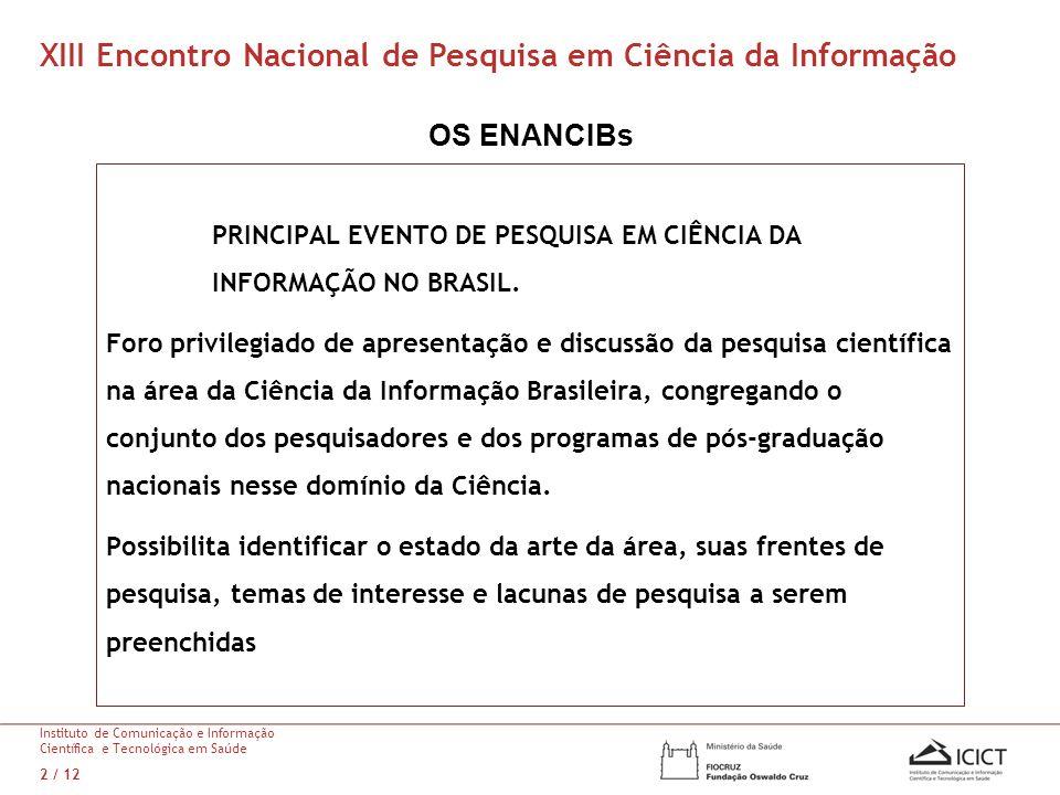 OS ENANCIBs PRINCIPAL EVENTO DE PESQUISA EM CIÊNCIA DA INFORMAÇÃO NO BRASIL. Foro privilegiado de apresentação e discussão da pesquisa científica na á