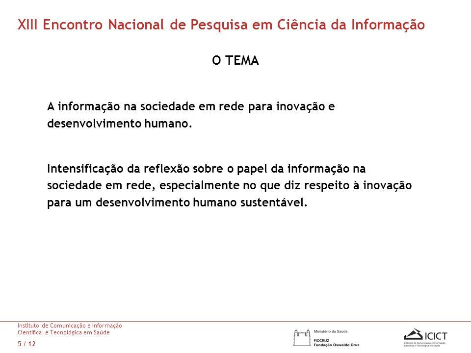 O TEMA A informação na sociedade em rede para inovação e desenvolvimento humano. Intensificação da reflexão sobre o papel da informação na sociedade e