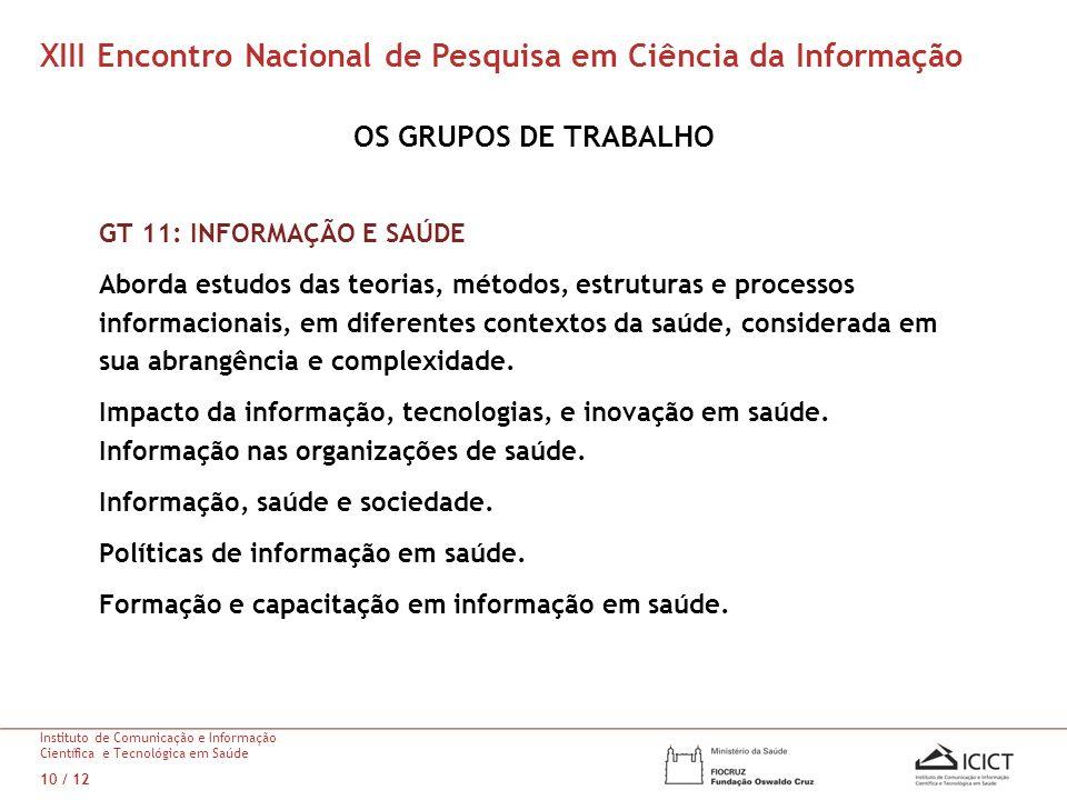 GT 11: INFORMAÇÃO E SAÚDE Aborda estudos das teorias, métodos, estruturas e processos informacionais, em diferentes contextos da saúde, considerada em