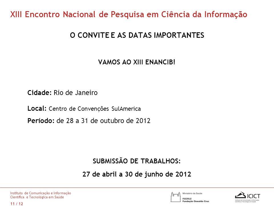 O CONVITE E AS DATAS IMPORTANTES VAMOS AO XIII ENANCIB! Cidade: Rio de Janeiro Local: Centro de Convenções SulAmerica Período: de 28 a 31 de outubro d