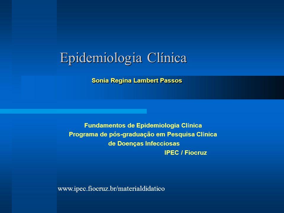 Epidemiologia Clínica Sonia Regina Lambert Passos Fundamentos de Epidemiologia Clínica Programa de pós-graduação em Pesquisa Clínica de Doenças Infecc