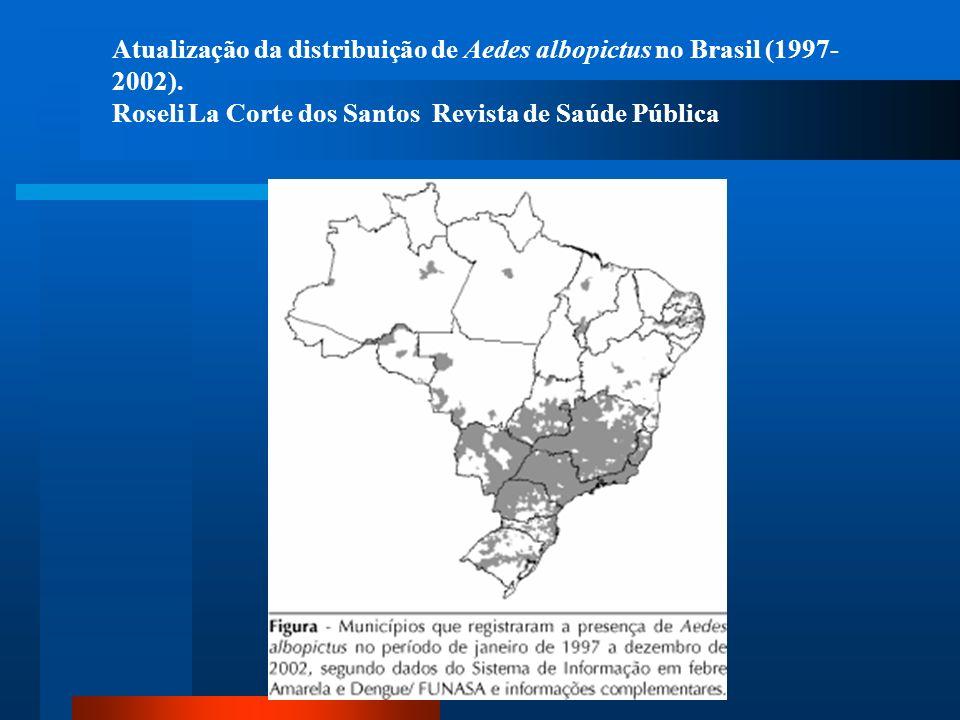 Atualização da distribuição de Aedes albopictus no Brasil (1997- 2002). Roseli La Corte dos Santos Revista de Saúde Pública