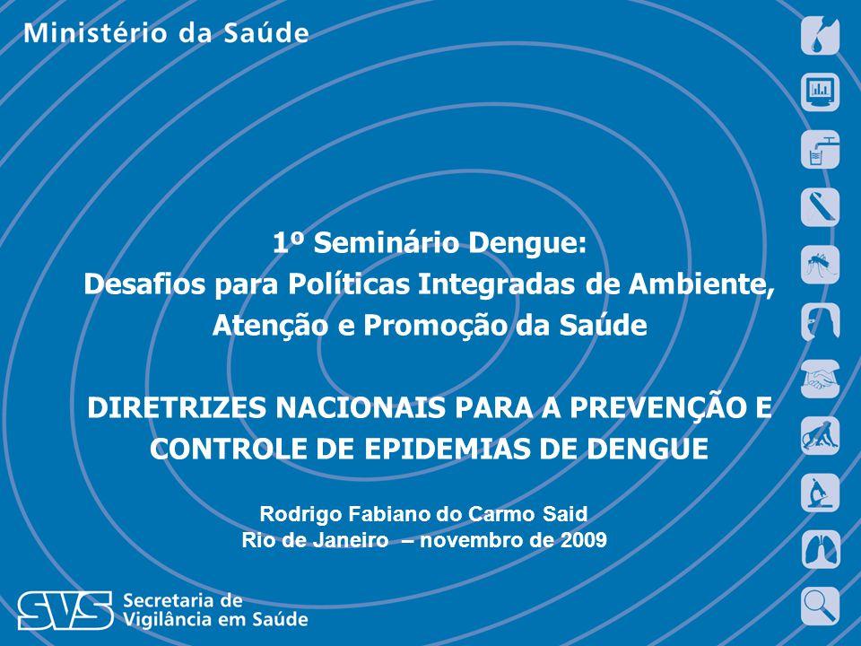 1º Seminário Dengue: Desafios para Políticas Integradas de Ambiente, Atenção e Promoção da Saúde DIRETRIZES NACIONAIS PARA A PREVENÇÃO E CONTROLE DE E