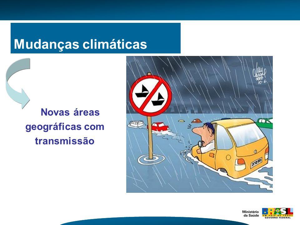 Mudanças climáticas Novas áreas geográficas com transmissão