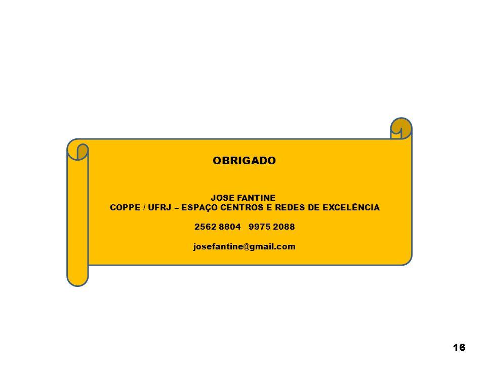 16 OBRIGADO JOSE FANTINE COPPE / UFRJ – ESPAÇO CENTROS E REDES DE EXCELÊNCIA 2562 8804 9975 2088 josefantine@gmail.com