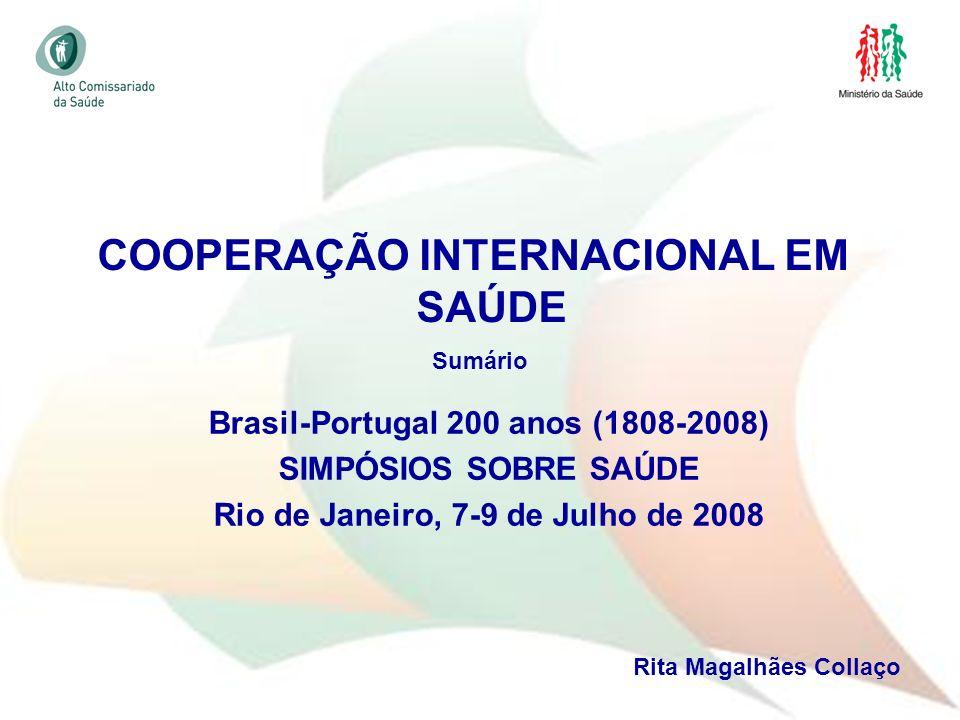 1 COOPERAÇÃO INTERNACIONAL EM SAÚDE Brasil-Portugal 200 anos (1808-2008) SIMPÓSIOS SOBRE SAÚDE Rio de Janeiro, 7-9 de Julho de 2008 Rita Magalhães Col