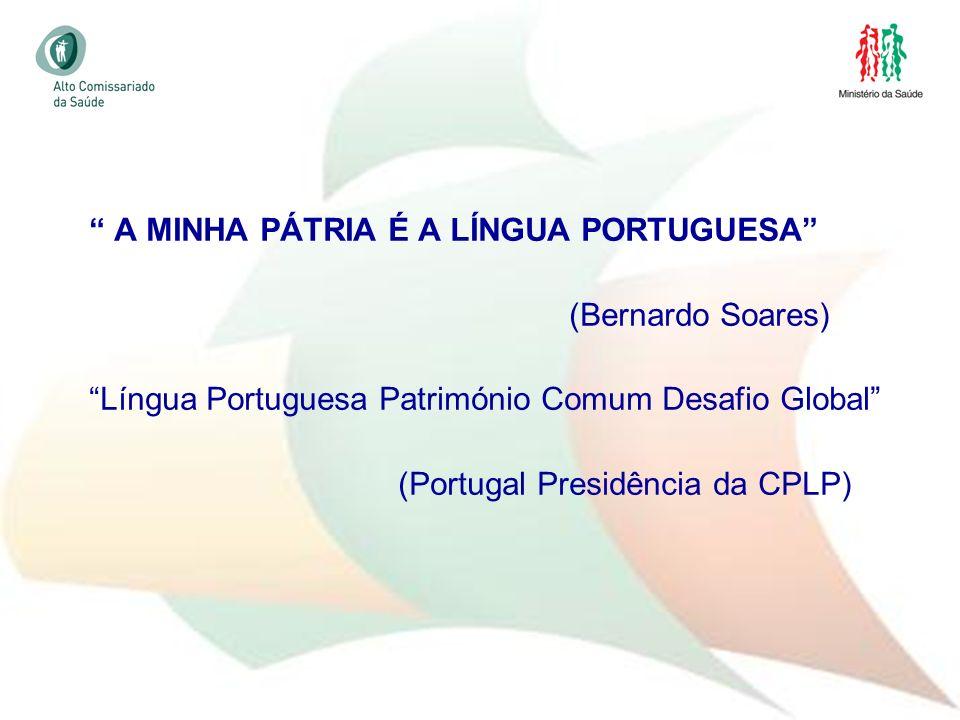 3 A MINHA PÁTRIA É A LÍNGUA PORTUGUESA (Bernardo Soares) Língua Portuguesa Património Comum Desafio Global (Portugal Presidência da CPLP)
