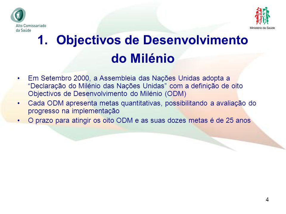 4 Em Setembro 2000, a Assembleia das Nações Unidas adopta a Declaração do Milénio das Nações Unidas com a definição de oito Objectivos de Desenvolvime