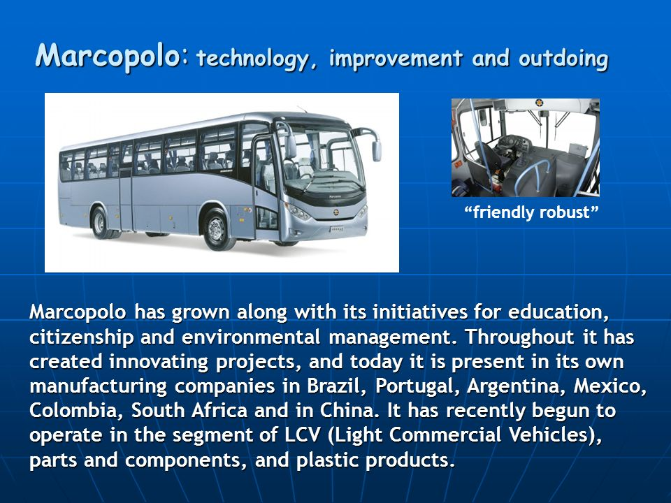 Marcopolo: technology, improvement and outdoing Marcopolo has grown along with its initiatives for education, citizenship and environmental management.