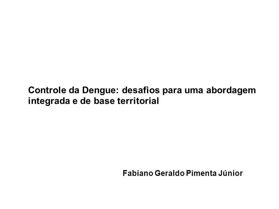 Controle da Dengue: desafios para uma abordagem integrada e de base territorial Fabiano Geraldo Pimenta Júnior