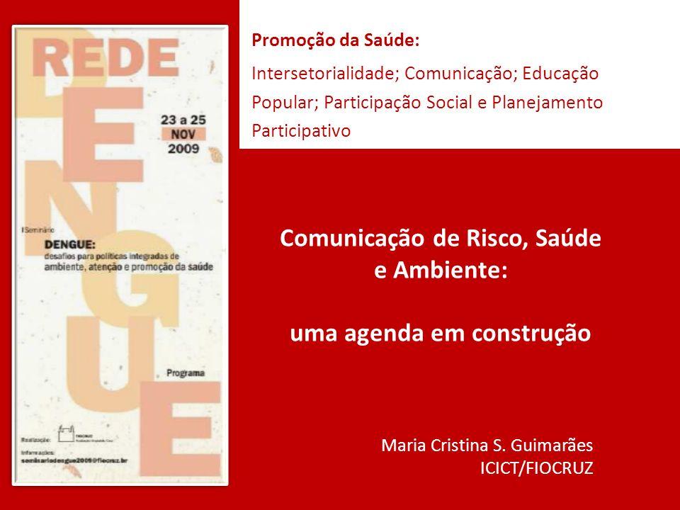 Promoção da Saúde: Intersetorialidade; Comunicação; Educação Popular; Participação Social e Planejamento Participativo Comunicação de Risco, Saúde e A
