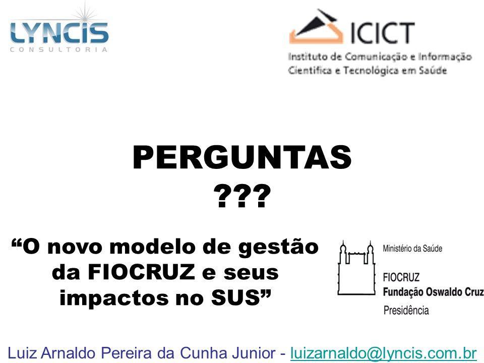 Luiz Arnaldo Pereira da Cunha Junior - luizarnaldo@lyncis.com.brluizarnaldo@lyncis.com.br O novo modelo de gestão da FIOCRUZ e seus impactos no SUS PE
