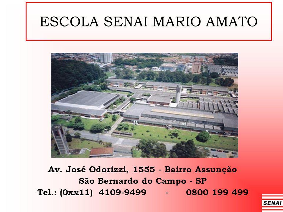 ESCOLA SENAI MARIO AMATO Av. José Odorizzi, 1555 - Bairro Assunção São Bernardo do Campo - SP Tel.: (0xx11) 4109-9499 - 0800 199 499