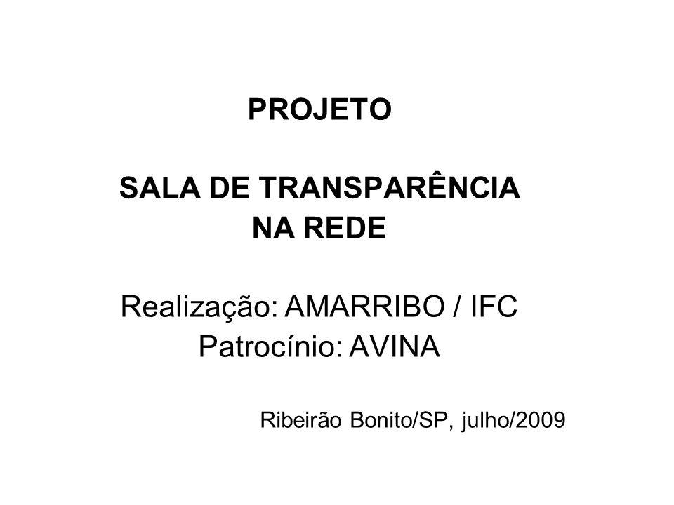 PROJETO SALA DE TRANSPARÊNCIA NA REDE Realização: AMARRIBO / IFC Patrocínio: AVINA Ribeirão Bonito/SP, julho/2009