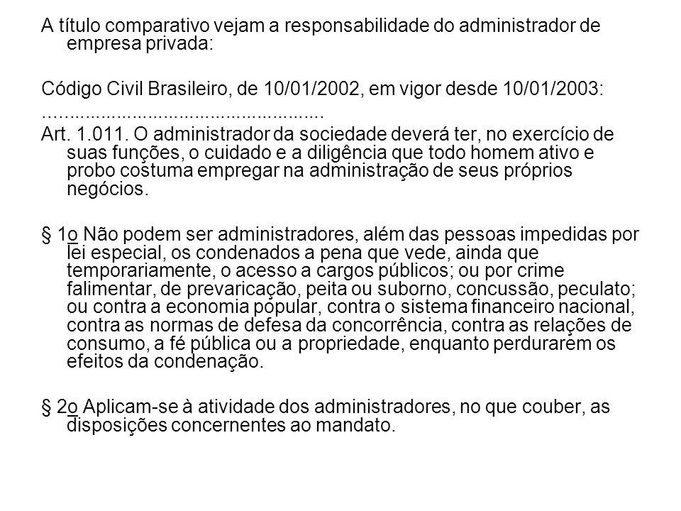 A título comparativo vejam a responsabilidade do administrador de empresa privada: Código Civil Brasileiro, de 10/01/2002, em vigor desde 10/01/2003:.