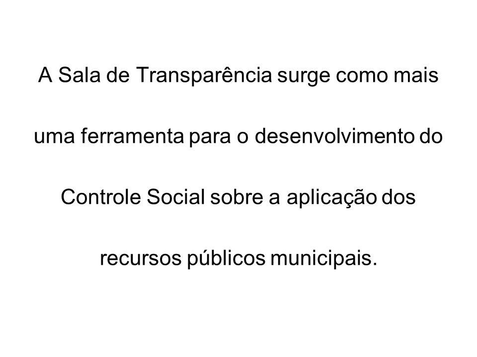 A Sala de Transparência surge como mais uma ferramenta para o desenvolvimento do Controle Social sobre a aplicação dos recursos públicos municipais.