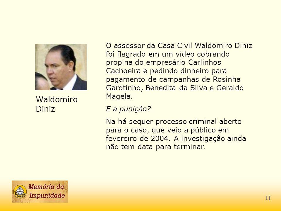 O assessor da Casa Civil Waldomiro Diniz foi flagrado em um vídeo cobrando propina do empresário Carlinhos Cachoeira e pedindo dinheiro para pagamento
