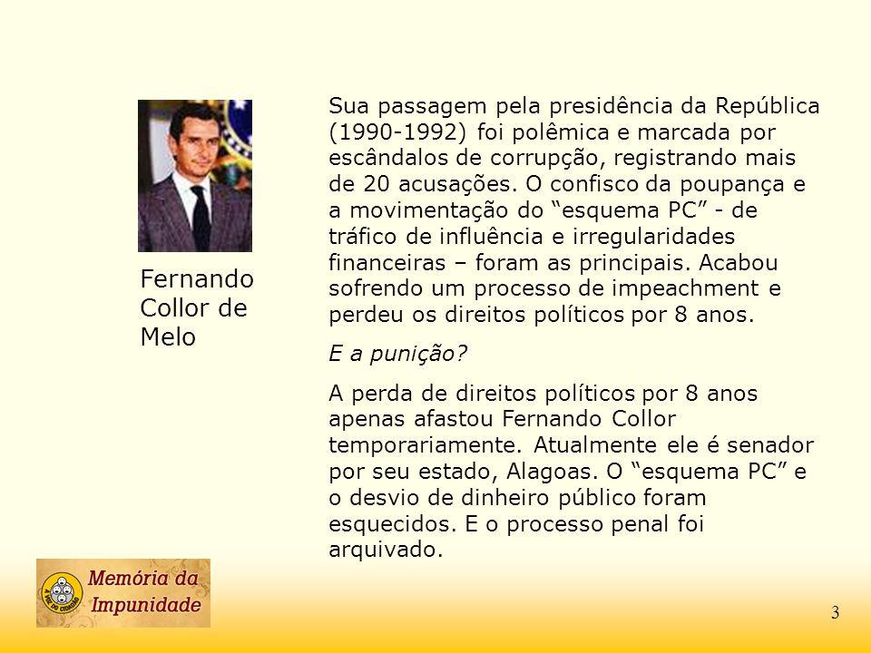 Fernando Collor de Melo Sua passagem pela presidência da República (1990-1992) foi polêmica e marcada por escândalos de corrupção, registrando mais de