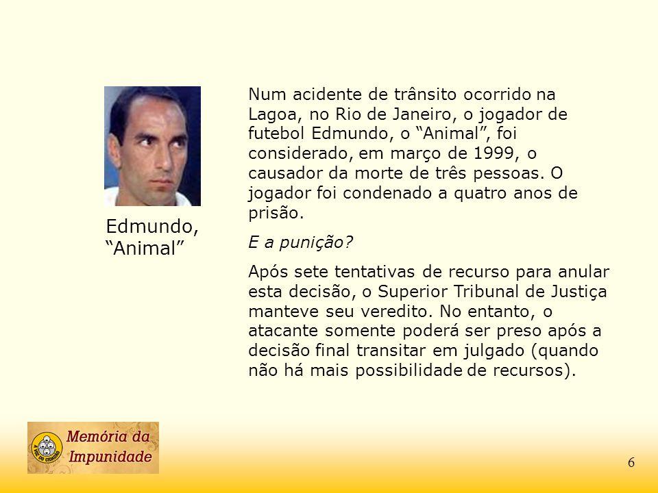 Num acidente de trânsito ocorrido na Lagoa, no Rio de Janeiro, o jogador de futebol Edmundo, o Animal, foi considerado, em março de 1999, o causador d