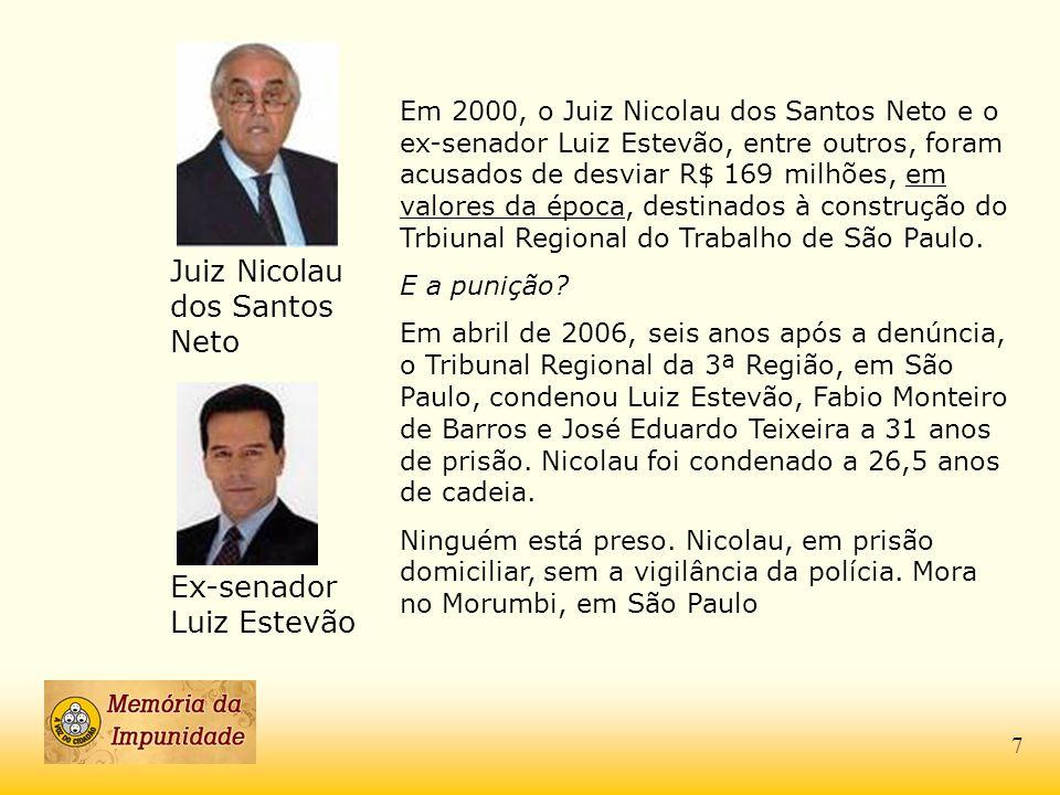 Ex-senador Luiz Estevão Em 2000, o Juiz Nicolau dos Santos Neto e o ex-senador Luiz Estevão, entre outros, foram acusados de desviar R$ 169 milhões, e
