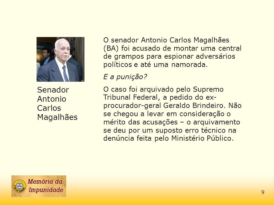 Senador Antonio Carlos Magalhães O senador Antonio Carlos Magalhães (BA) foi acusado de montar uma central de grampos para espionar adversários políti
