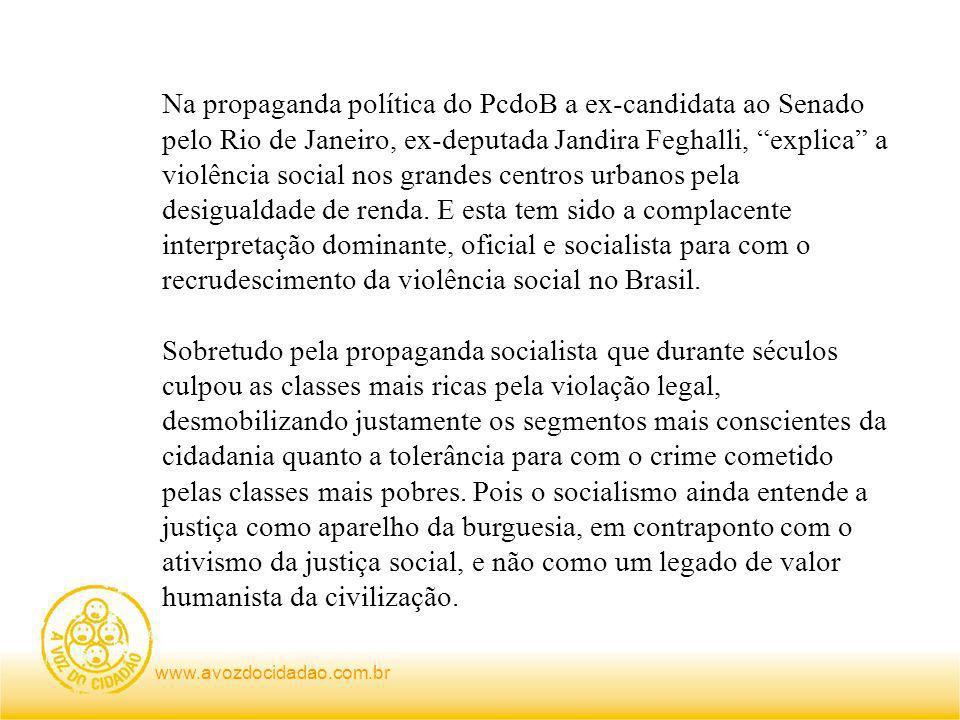 Na propaganda política do PcdoB a ex-candidata ao Senado pelo Rio de Janeiro, ex-deputada Jandira Feghalli, explica a violência social nos grandes centros urbanos pela desigualdade de renda.