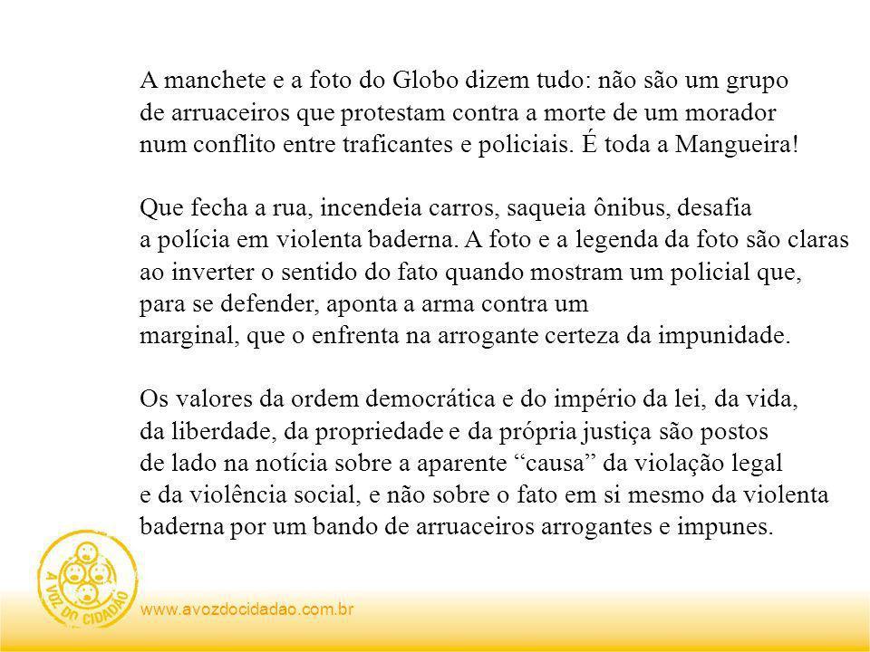 www.avozdocidadao.com.br A manchete e a foto do Globo dizem tudo: não são um grupo de arruaceiros que protestam contra a morte de um morador num conflito entre traficantes e policiais.