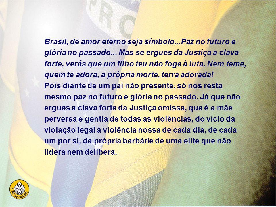 Brasil, de amor eterno seja símbolo...Paz no futuro e glória no passado...
