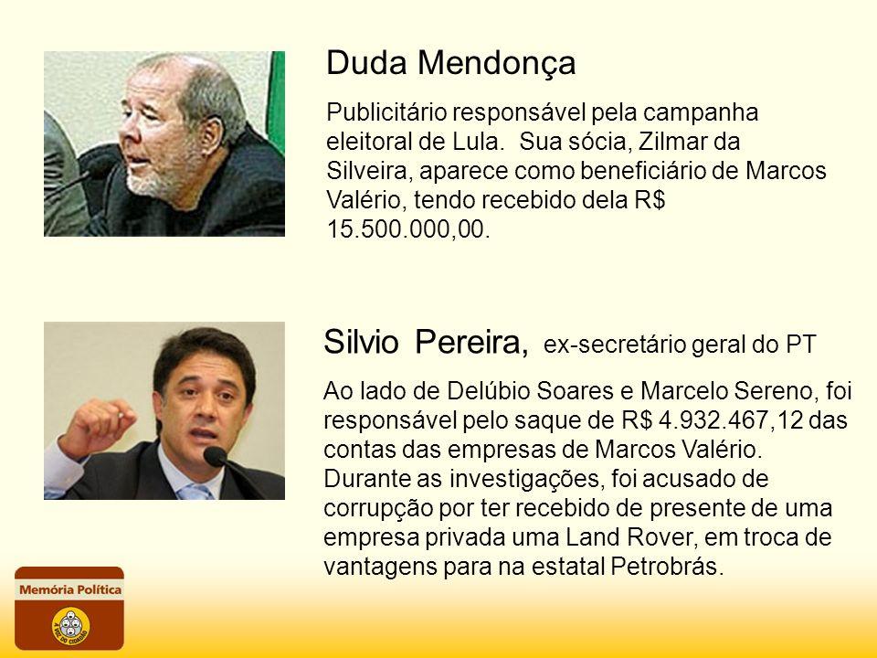 Duda Mendonça Publicitário responsável pela campanha eleitoral de Lula. Sua sócia, Zilmar da Silveira, aparece como beneficiário de Marcos Valério, te