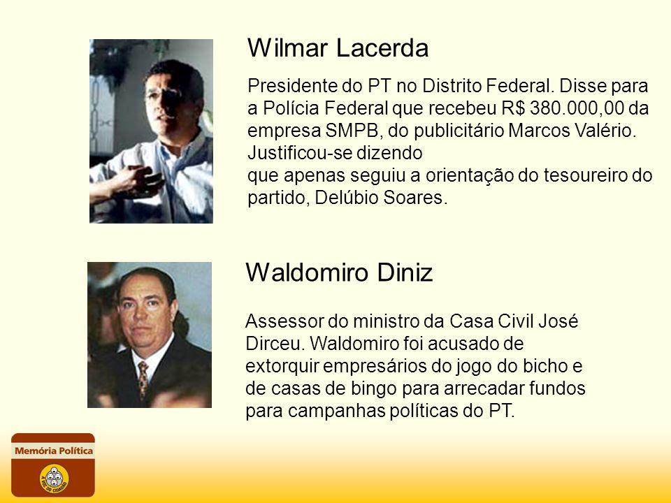 Wilmar Lacerda Presidente do PT no Distrito Federal. Disse para a Polícia Federal que recebeu R$ 380.000,00 da empresa SMPB, do publicitário Marcos Va