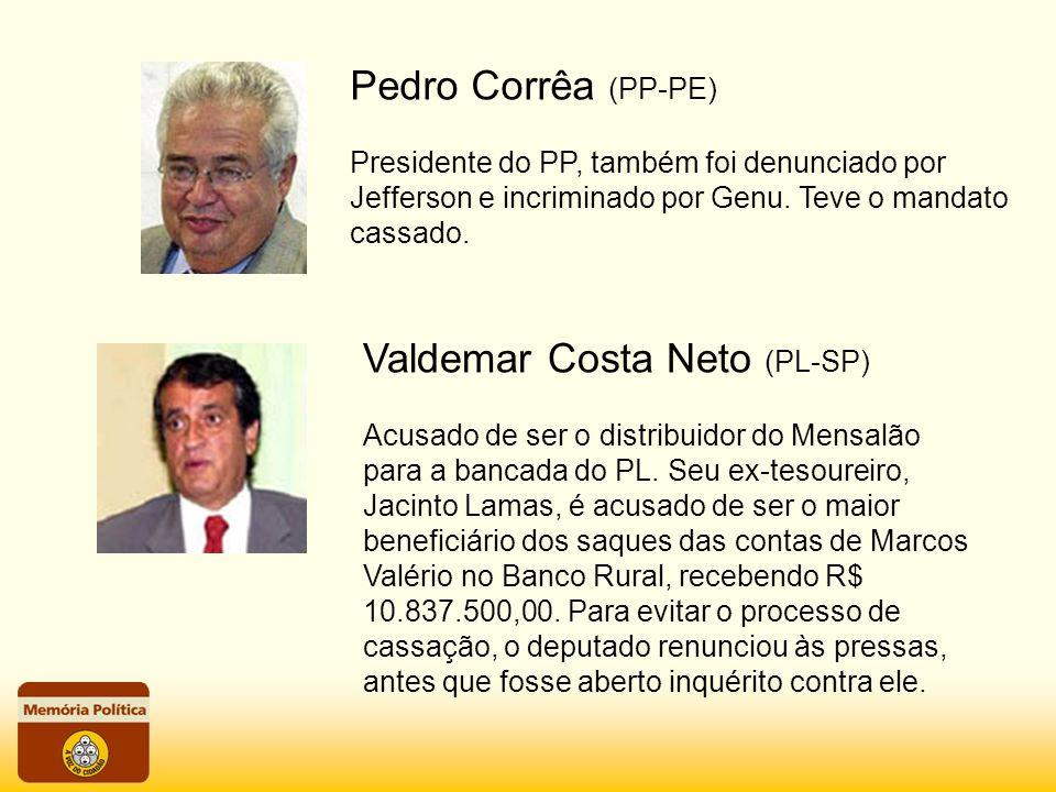 Pedro Corrêa (PP-PE) Presidente do PP, também foi denunciado por Jefferson e incriminado por Genu. Teve o mandato cassado. Valdemar Costa Neto (PL-SP)