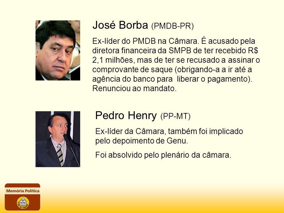 José Borba (PMDB-PR) Ex-líder do PMDB na Câmara. É acusado pela diretora financeira da SMPB de ter recebido R$ 2,1 milhões, mas de ter se recusado a a