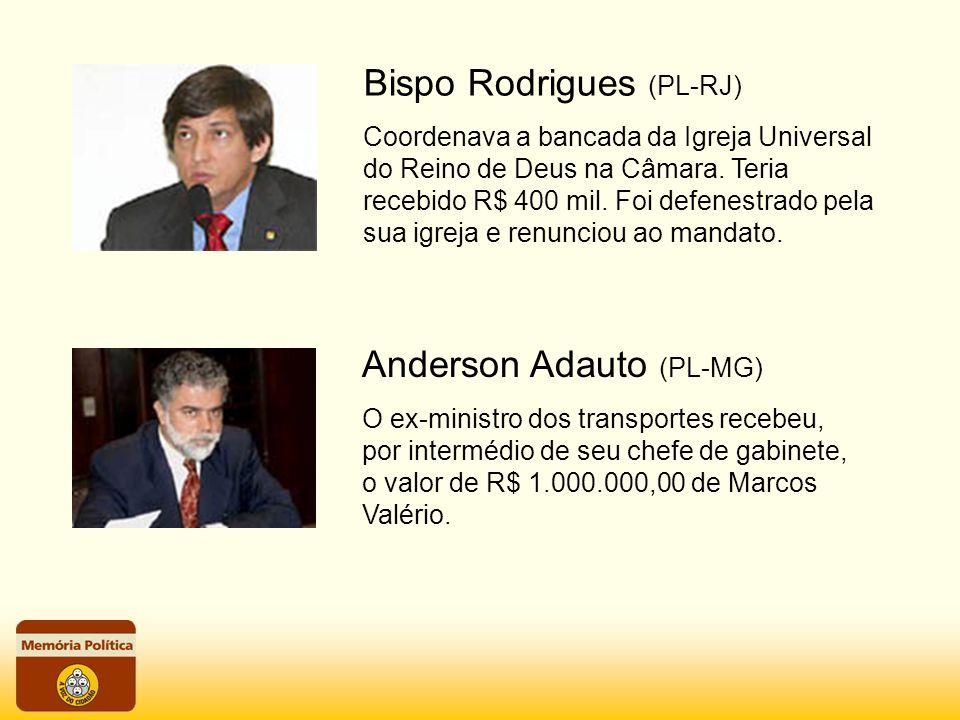 Bispo Rodrigues (PL-RJ) Coordenava a bancada da Igreja Universal do Reino de Deus na Câmara. Teria recebido R$ 400 mil. Foi defenestrado pela sua igre